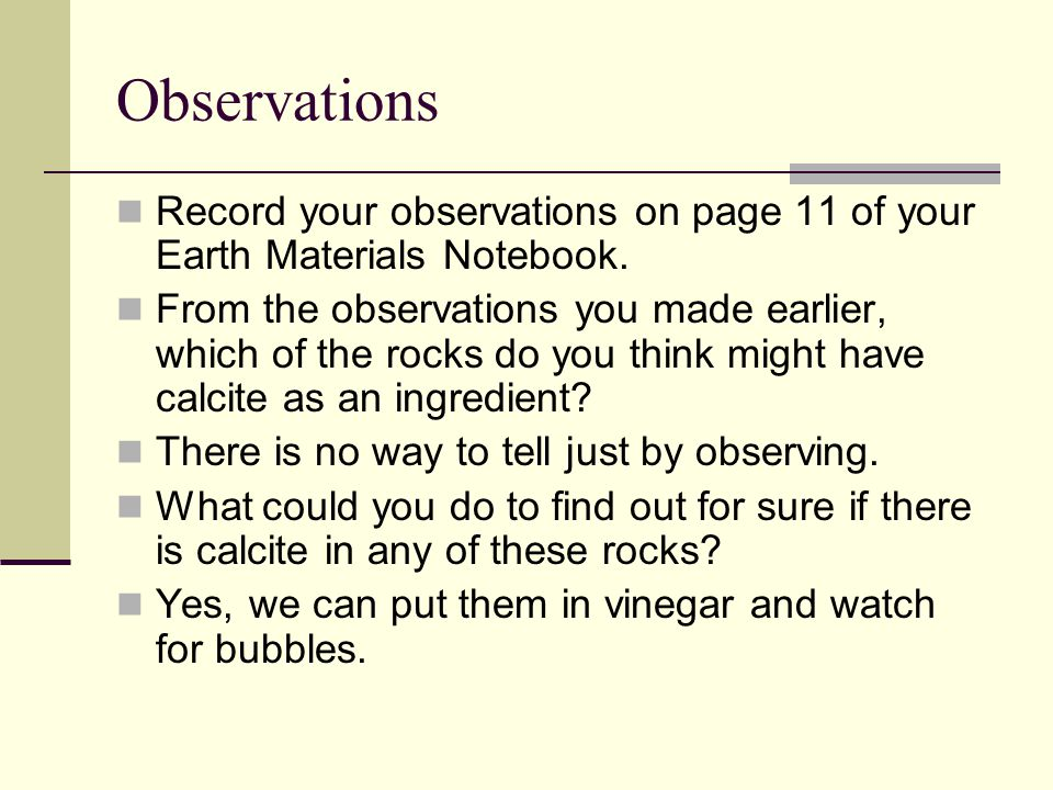Observations Record your observations on page 11 of your Earth Materials Notebook. From the observations you made earlier, which of the rocks do you t