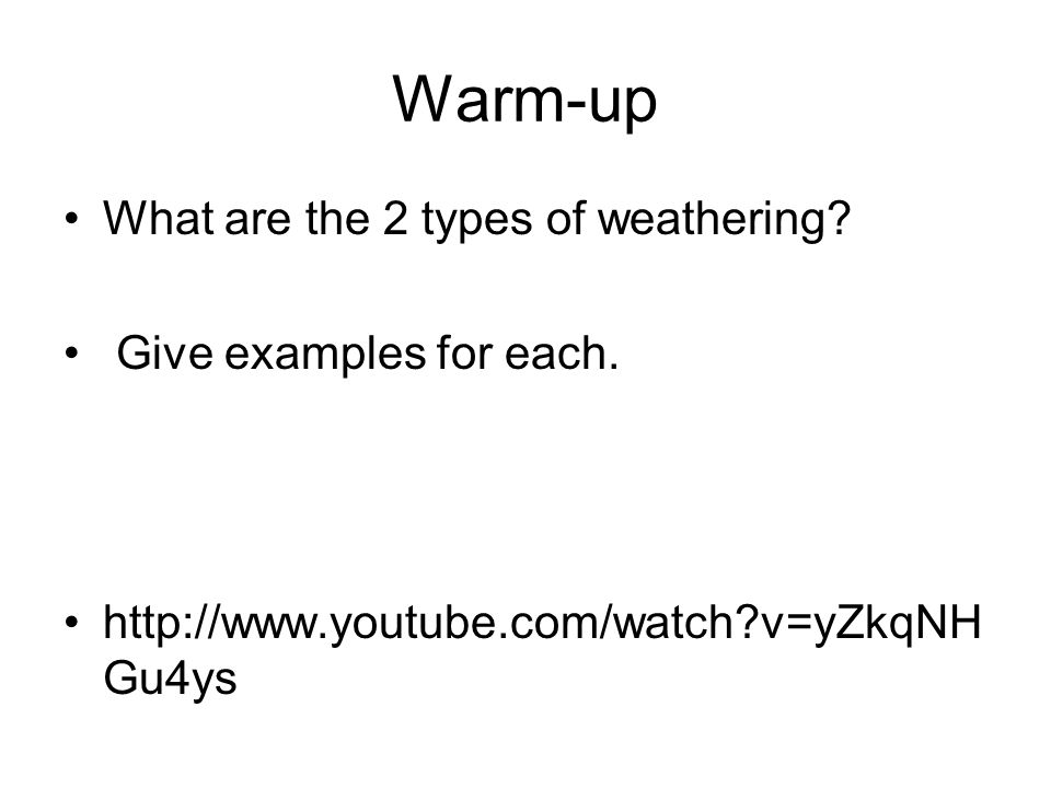 Warm-up What are the 2 types of weathering.Give examples for each.