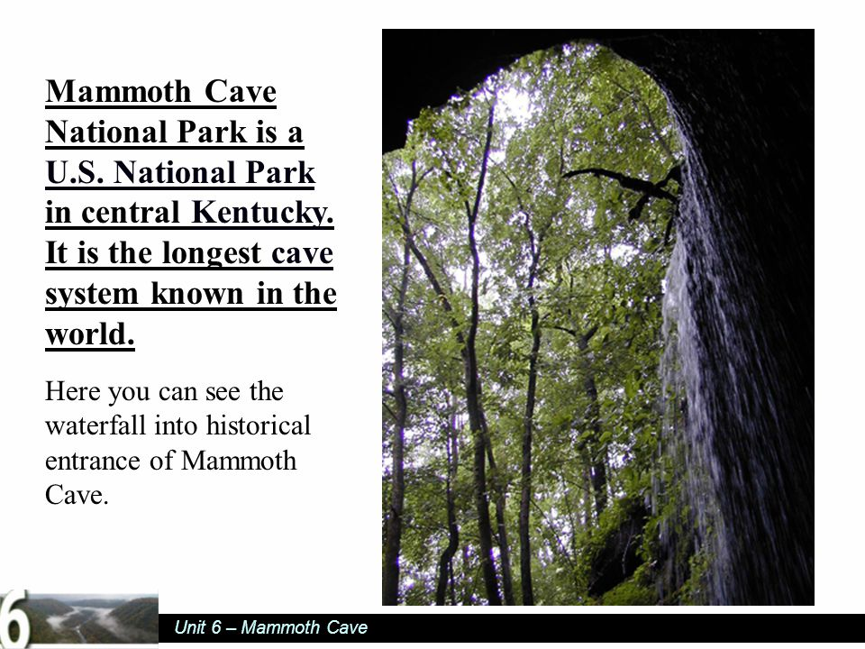 Unit 6 – Mammoth Cave Mammoth Cave National Park is a U.S.