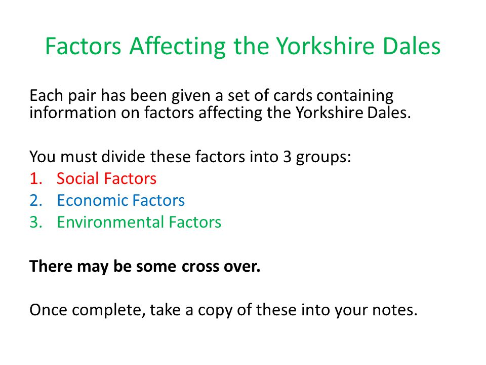 Factors Affecting the Yorkshire Dales Each pair has been given a set of cards containing information on factors affecting the Yorkshire Dales. You mus