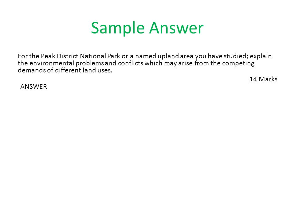 Sample Answer For the Peak District National Park or a named upland area you have studied; explain the environmental problems and conflicts which may