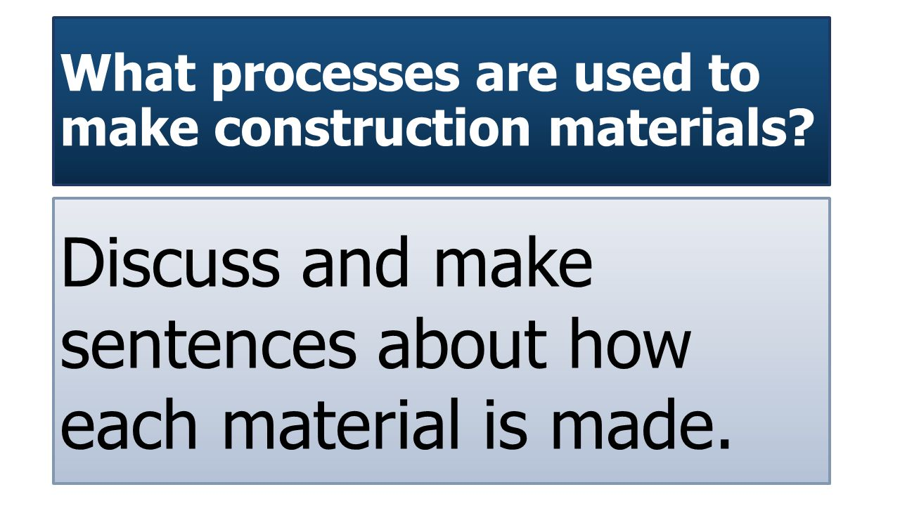 What processes are used to make construction materials.