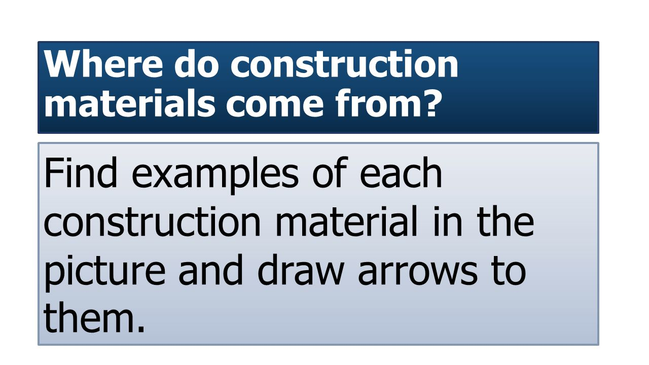 Where do construction materials come from.