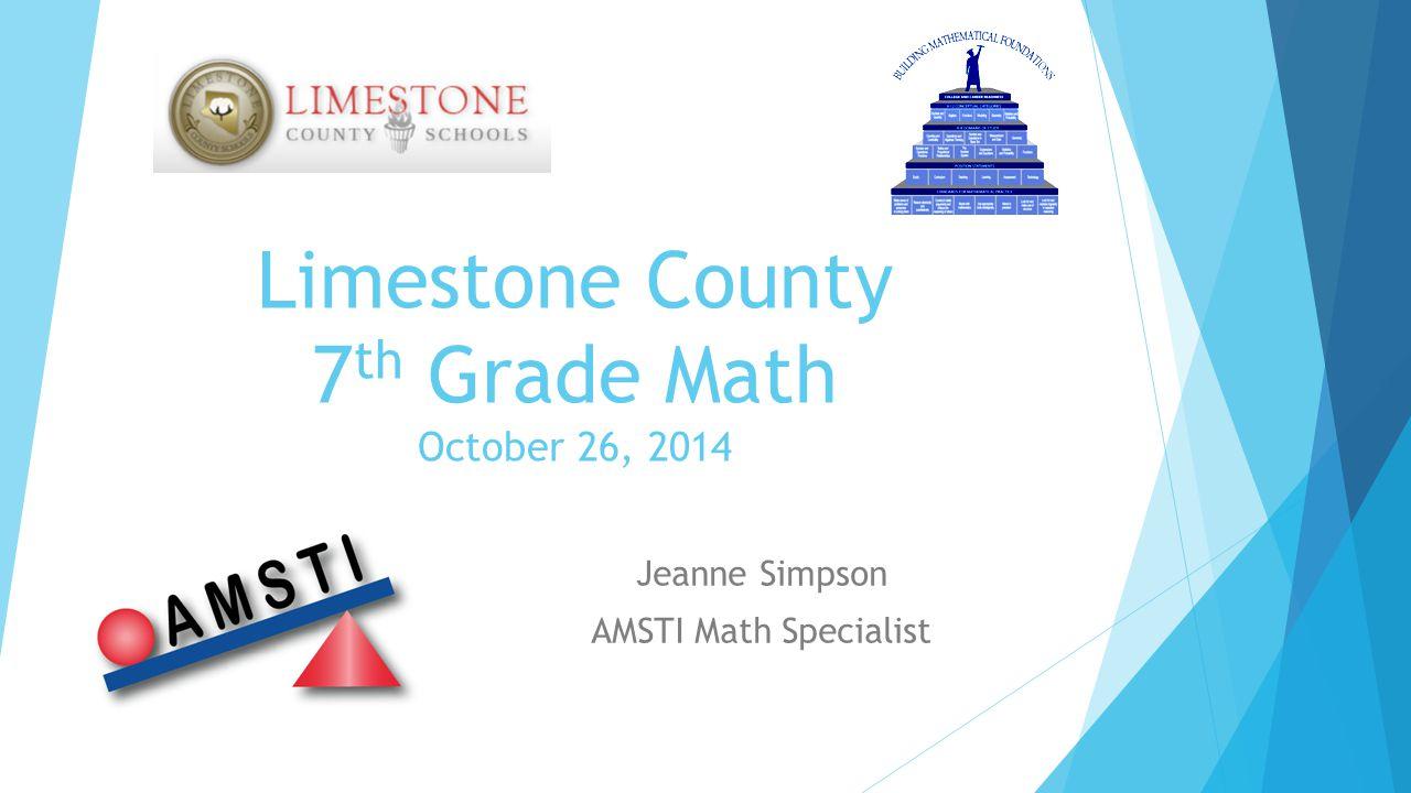 Limestone County 7 th Grade Math October 26, 2014 Jeanne Simpson AMSTI Math Specialist