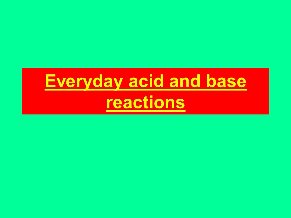 Everyday acid and base reactions