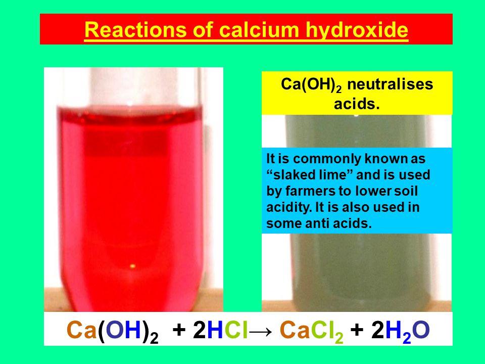 Reactions of calcium hydroxide Ca(OH) 2 neutralises acids.