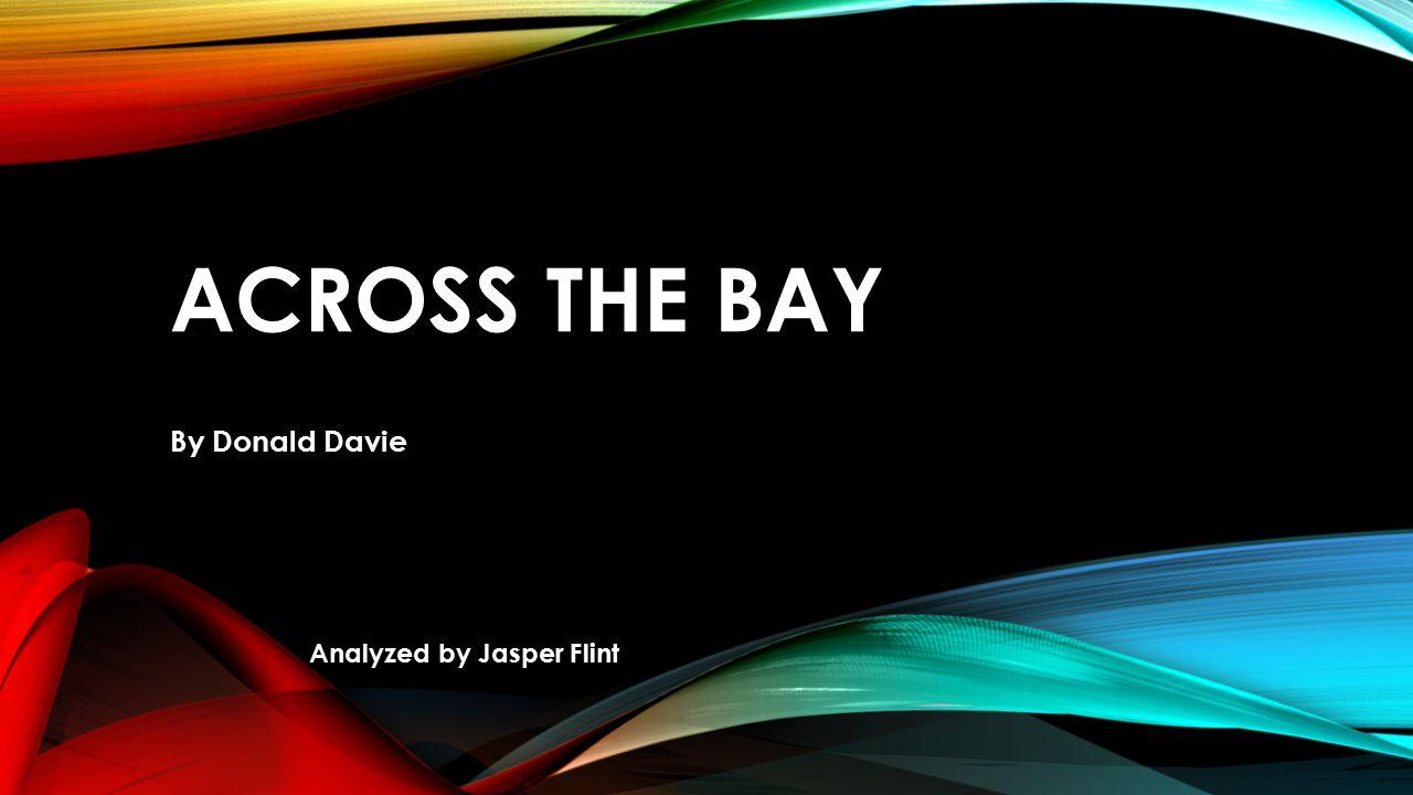 ACROSS THE BAY By Donald Davie Analyzed by Jasper Flint