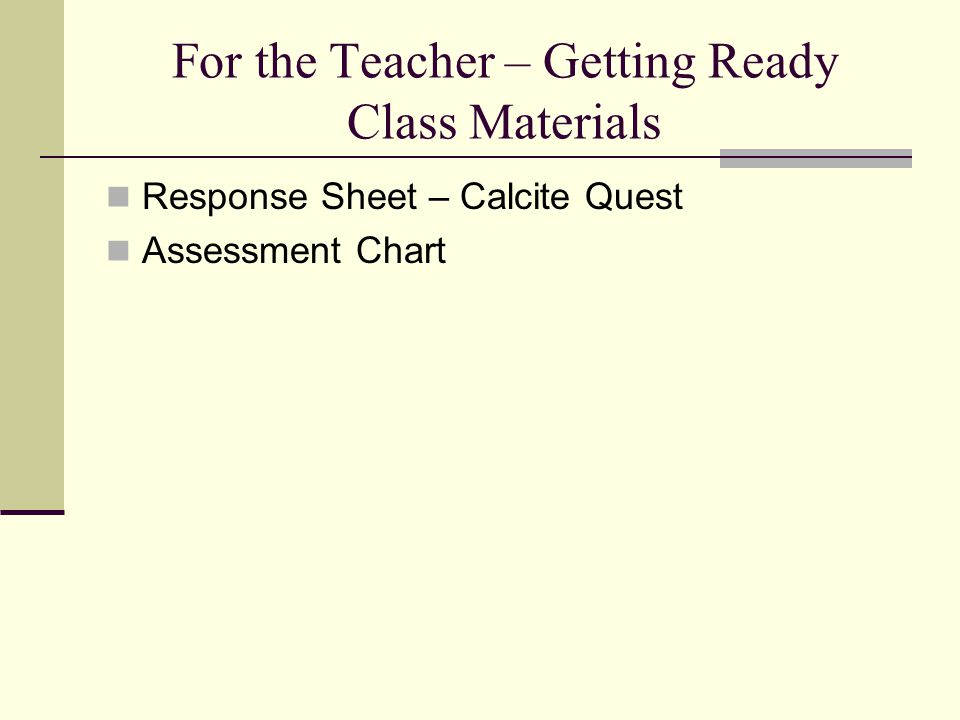 For the Teacher – Getting Ready Class Materials Response Sheet – Calcite Quest Assessment Chart
