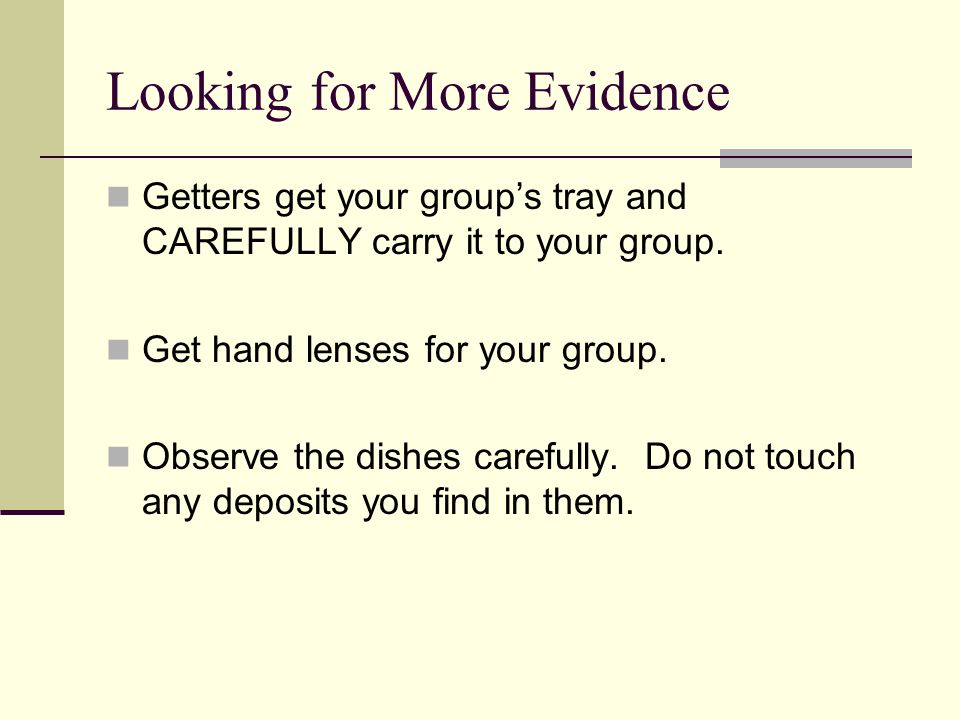 Looking for More Evidence Getters get your group's tray and CAREFULLY carry it to your group.