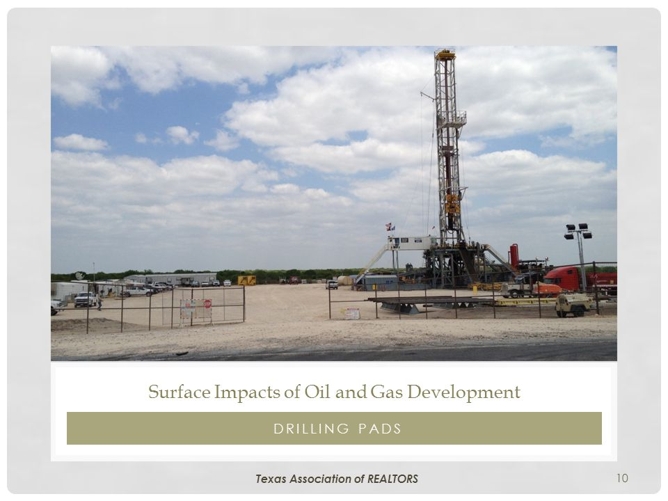 10 DRILLING PADS Surface Impacts of Oil and Gas Development Texas Association of REALTORS