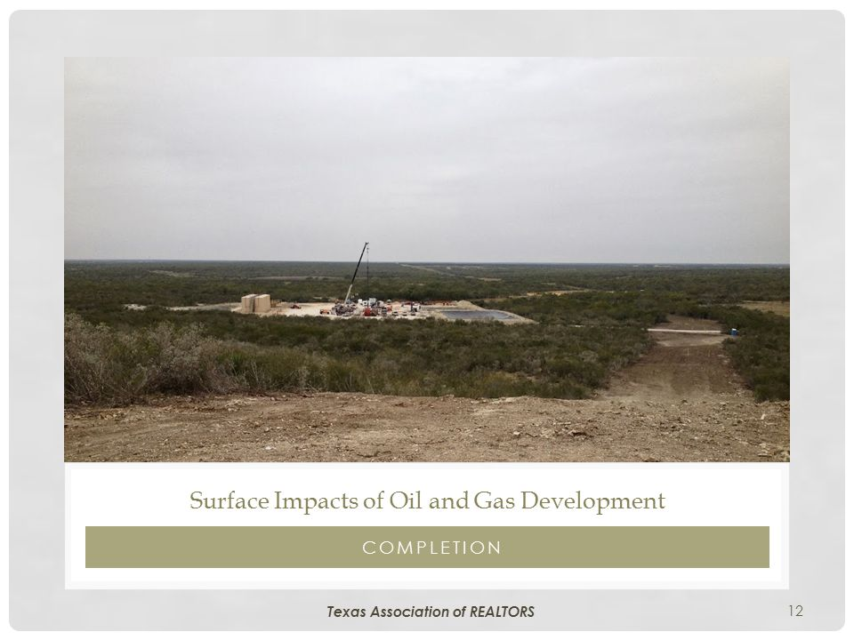 12 COMPLETION Surface Impacts of Oil and Gas Development Texas Association of REALTORS