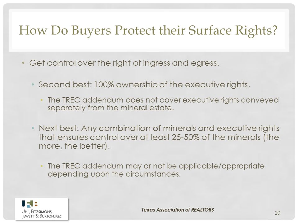 How Do Buyers Protect their Surface Rights? Get control over the right of ingress and egress. Second best: 100% ownership of the executive rights. The