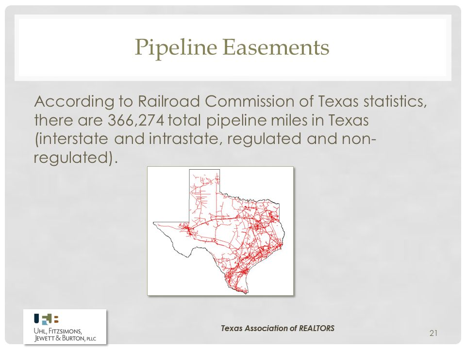 Pipeline Easements According to Railroad Commission of Texas statistics, there are 366,274 total pipeline miles in Texas (interstate and intrastate, regulated and non- regulated).