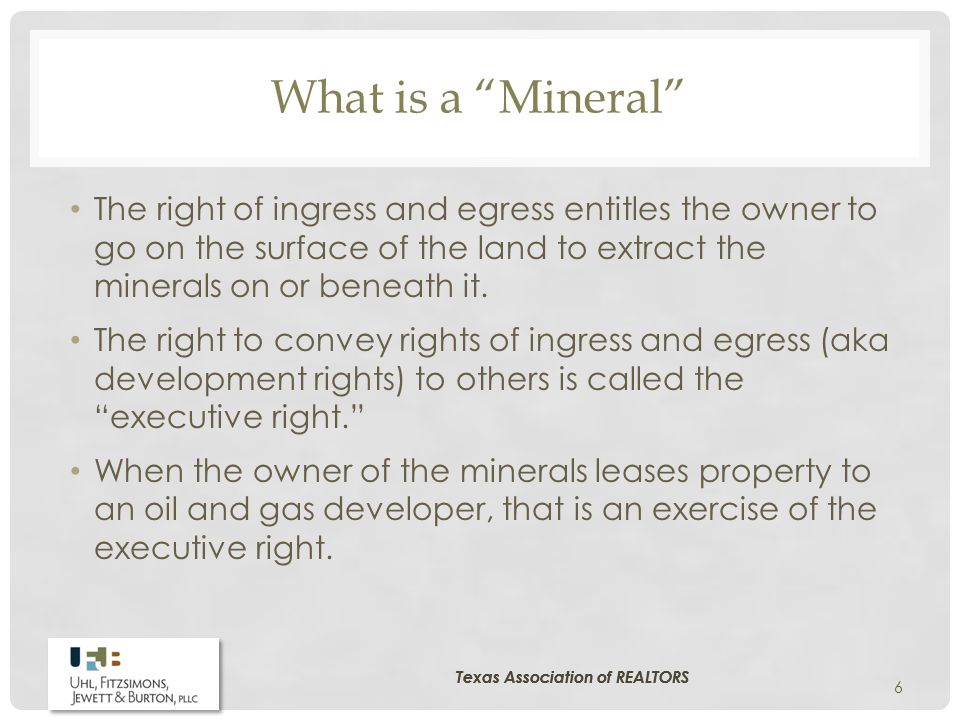 What is a Mineral The right of ingress and egress entitles the owner to go on the surface of the land to extract the minerals on or beneath it.