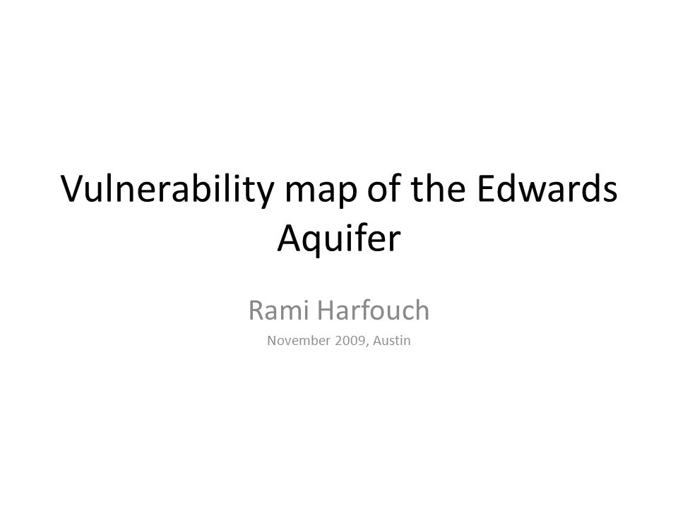 Vulnerability map of the Edwards Aquifer Rami Harfouch November 2009, Austin