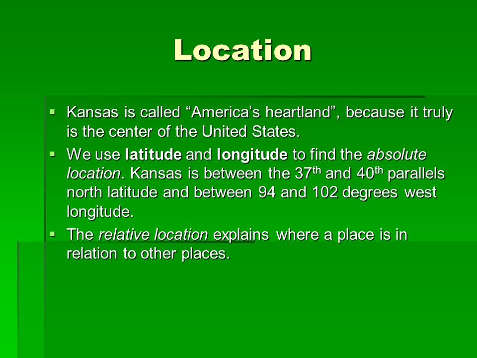 """Location  Kansas is called """"America's heartland"""", because it truly is the center of the United States.  We use latitude and longitude to find the ab"""