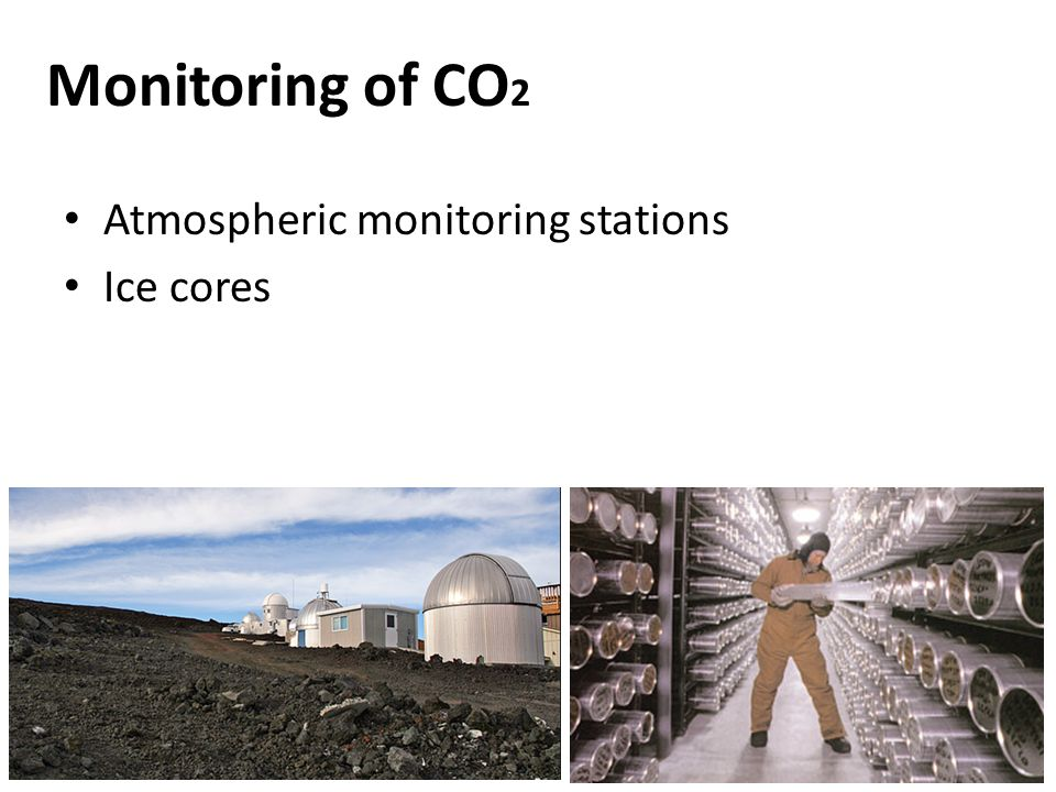 Monitoring of CO 2 Atmospheric monitoring stations Ice cores