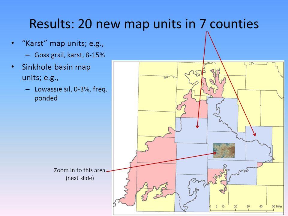 Results: 20 new map units in 7 counties Karst map units; e.g., – Goss grsil, karst, 8-15% Sinkhole basin map units; e.g., – Lowassie sil, 0-3%, freq.