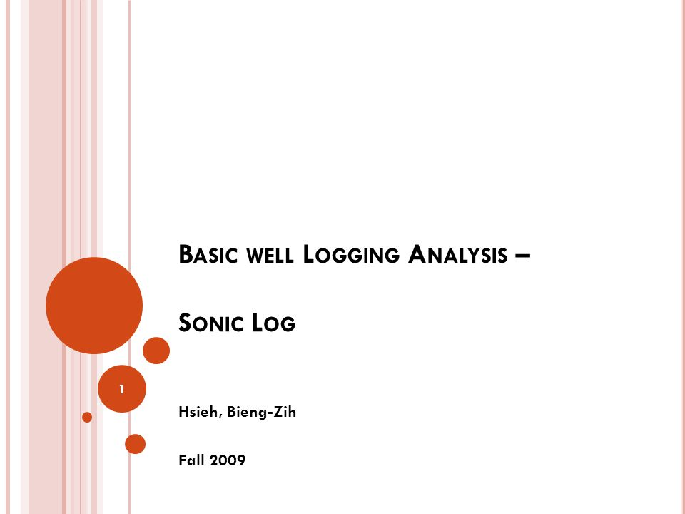 B ASIC WELL L OGGING A NALYSIS – S ONIC L OG Hsieh, Bieng-Zih Fall 2009 1