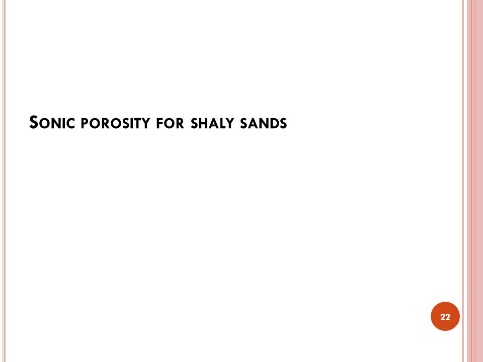 S ONIC POROSITY FOR SHALY SANDS 22