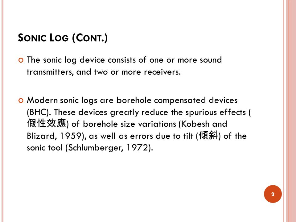 S ONIC L OG (C ONT.) The sonic log device consists of one or more sound transmitters, and two or more receivers.