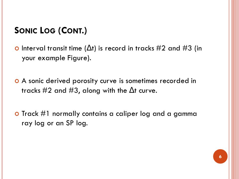 S ONIC L OG (C ONT.) Interval transit time ( Δ t) is record in tracks #2 and #3 (in your example Figure).