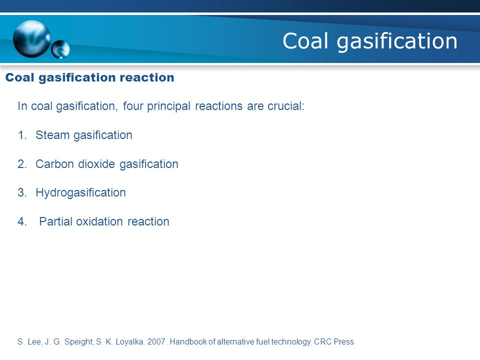 Coal gasification Coal gasification reaction In coal gasification, four principal reactions are crucial: 1.Steam gasification 2.Carbon dioxide gasificati