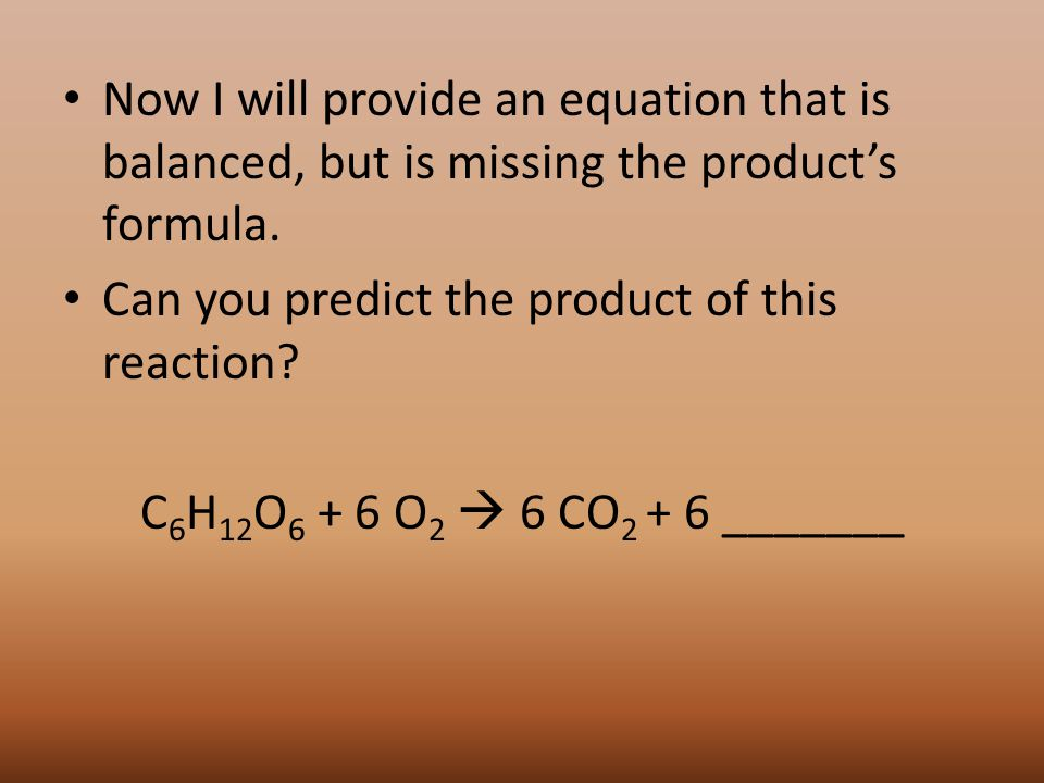 Now I will provide an equation that is balanced, but is missing the product's formula.