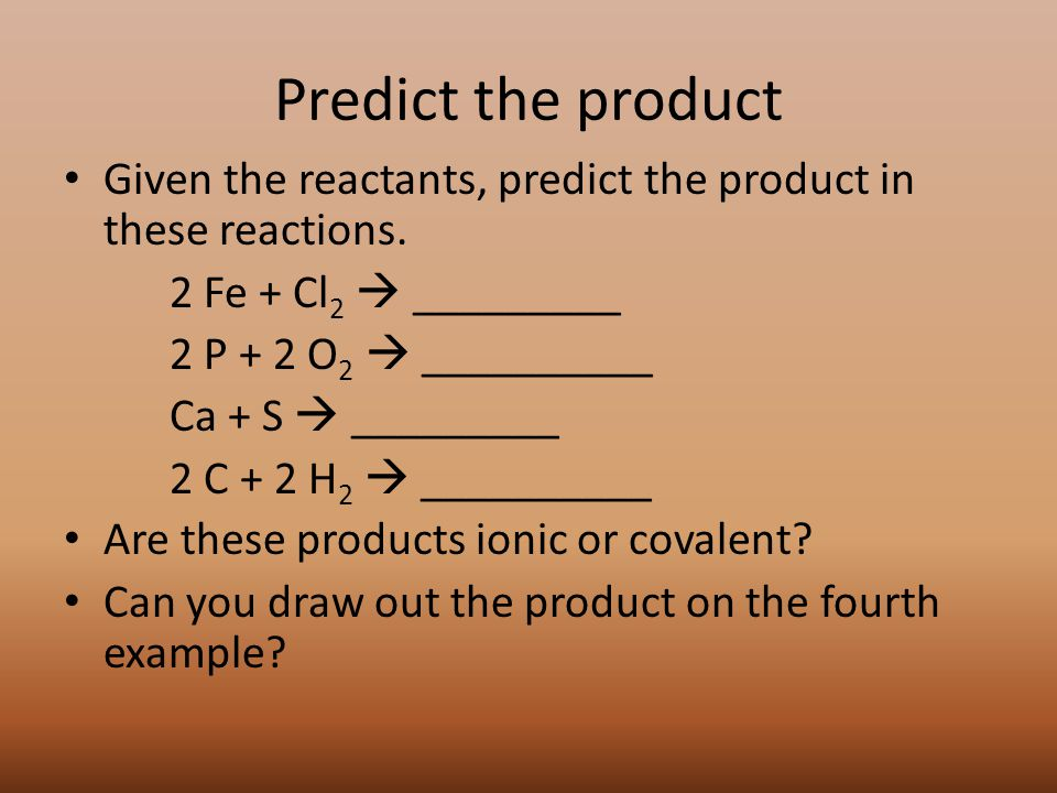 Predict the product Given the reactants, predict the product in these reactions.