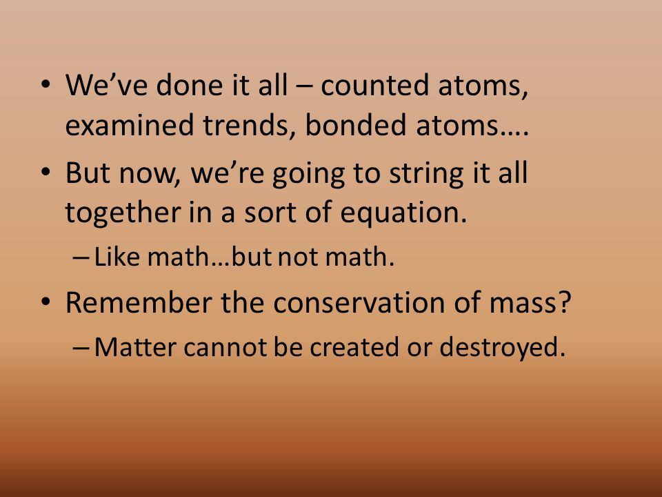 We've done it all – counted atoms, examined trends, bonded atoms….