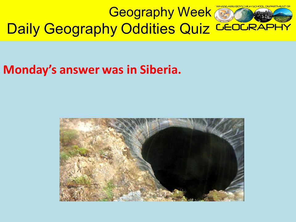 Geography Week Daily Geography Oddities Quiz Monday's answer was in Siberia.