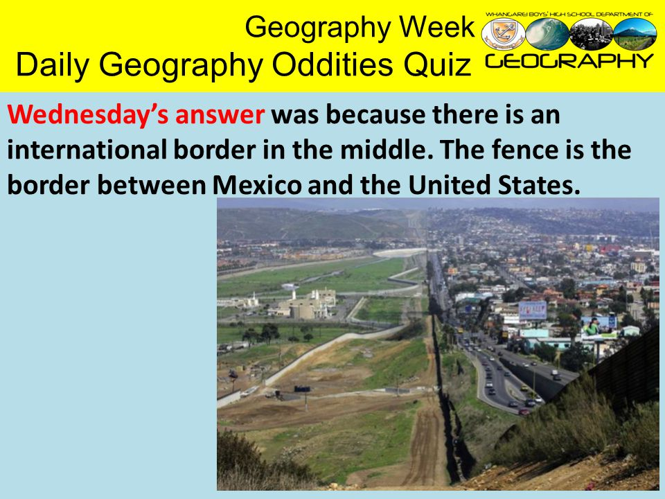 Geography Week Daily Geography Oddities Quiz Wednesday's answer was because there is an international border in the middle.