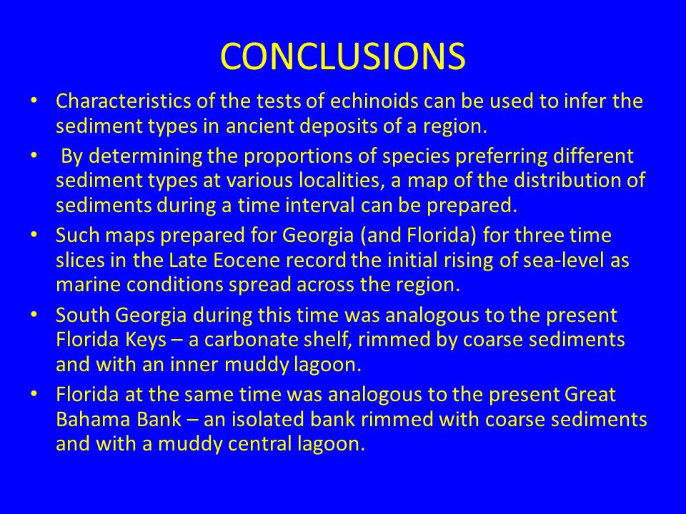CONCLUSIONS Characteristics of the tests of echinoids can be used to infer the sediment types in ancient deposits of a region.