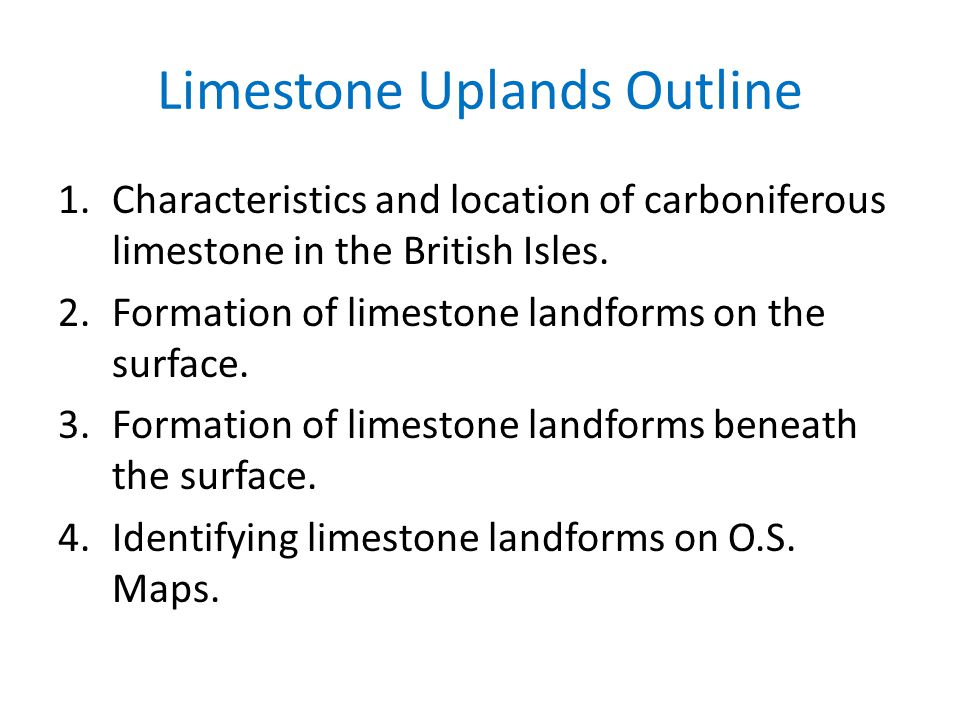 Limestone Uplands Outline 1.Characteristics and location of carboniferous limestone in the British Isles.