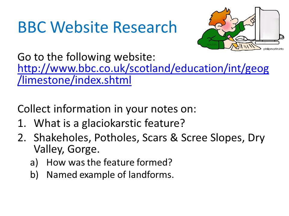 BBC Website Research Go to the following website: http://www.bbc.co.uk/scotland/education/int/geog /limestone/index.shtml http://www.bbc.co.uk/scotlan