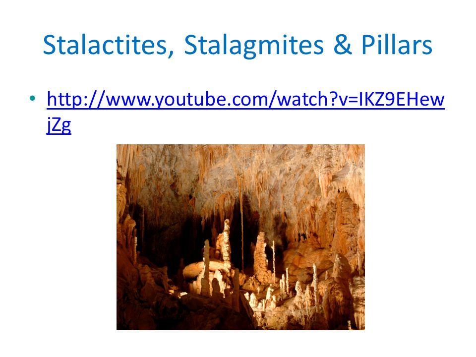 Stalactites, Stalagmites & Pillars http://www.youtube.com/watch?v=IKZ9EHew jZg http://www.youtube.com/watch?v=IKZ9EHew jZg