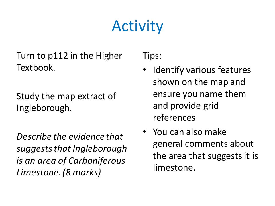 Activity Turn to p112 in the Higher Textbook. Study the map extract of Ingleborough. Describe the evidence that suggests that Ingleborough is an area