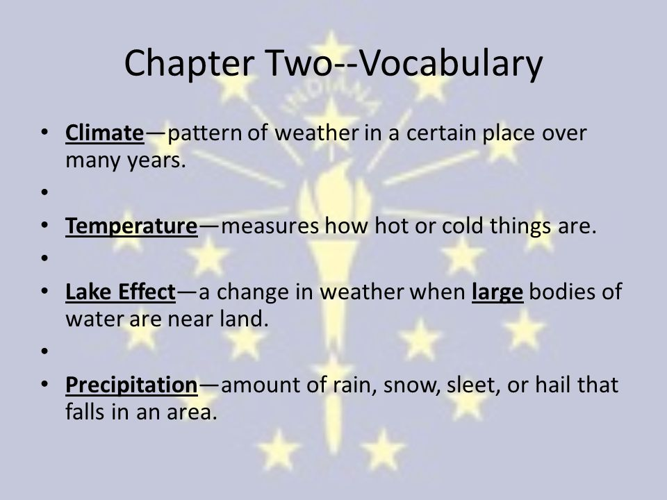 Chapter Two--Vocabulary Climate—pattern of weather in a certain place over many years.