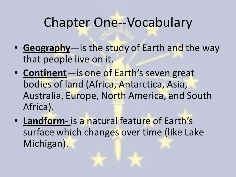 Chapter One--Vocabulary Geography—is the study of Earth and the way that people live on it.