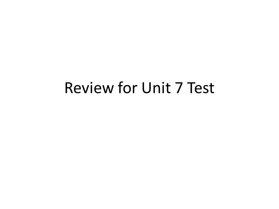 Review for Unit 7 Test