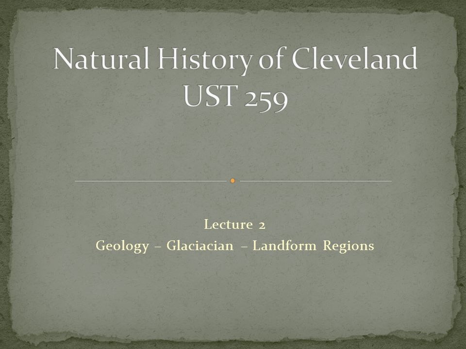 Lecture 2 Geology – Glaciacian – Landform Regions