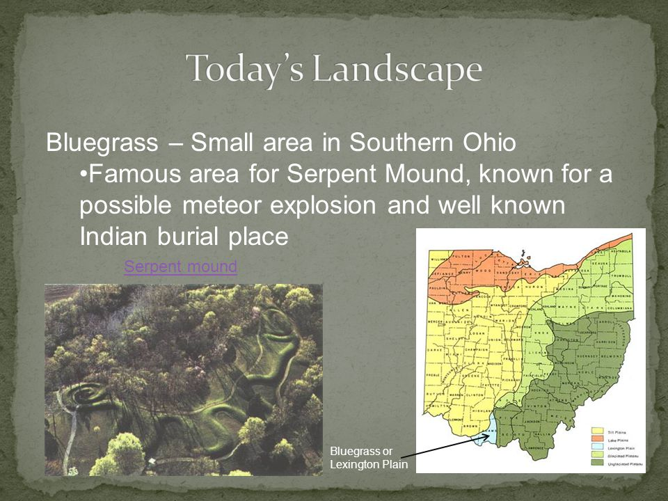 Bluegrass – Small area in Southern Ohio Famous area for Serpent Mound, known for a possible meteor explosion and well known Indian burial place Serpent mound Bluegrass or Lexington Plain