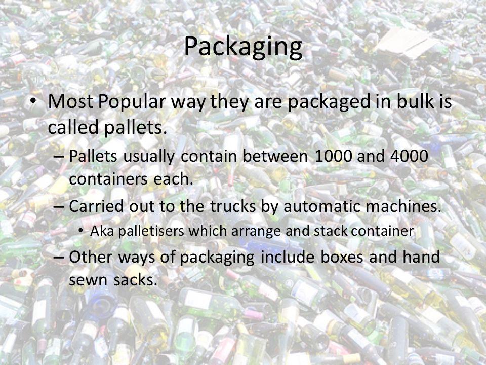 Packaging Most Popular way they are packaged in bulk is called pallets.