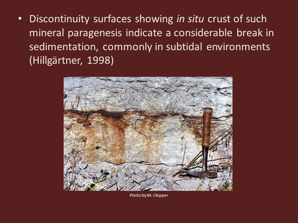 Discontinuity surfaces showing in situ crust of such mineral paragenesis indicate a considerable break in sedimentation, commonly in subtidal environments (Hillgärtner, 1998) Photo by M.