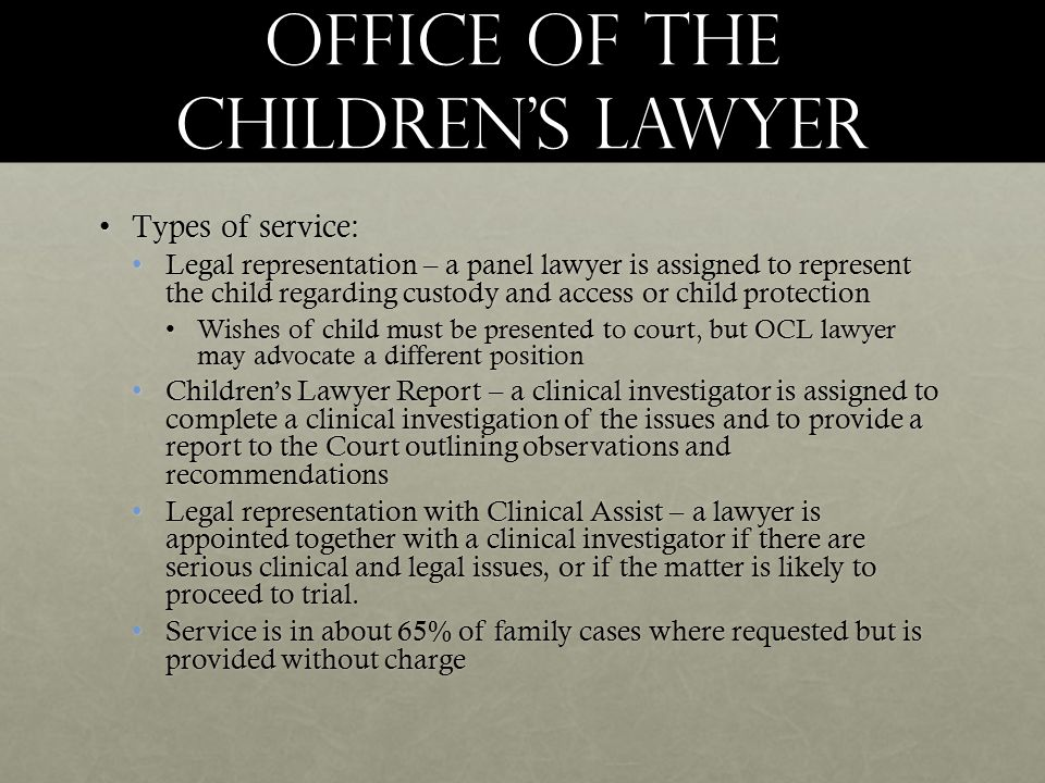 Office of the children's lawyer Types of service:Types of service: Legal representation – a panel lawyer is assigned to represent the child regarding