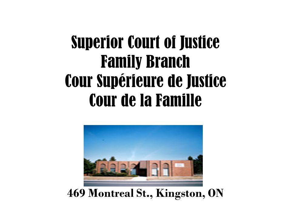 Superior Court of Justice Family Branch Cour Supérieure de Justice Cour de la Famille 469 Montreal St., Kingston, ON