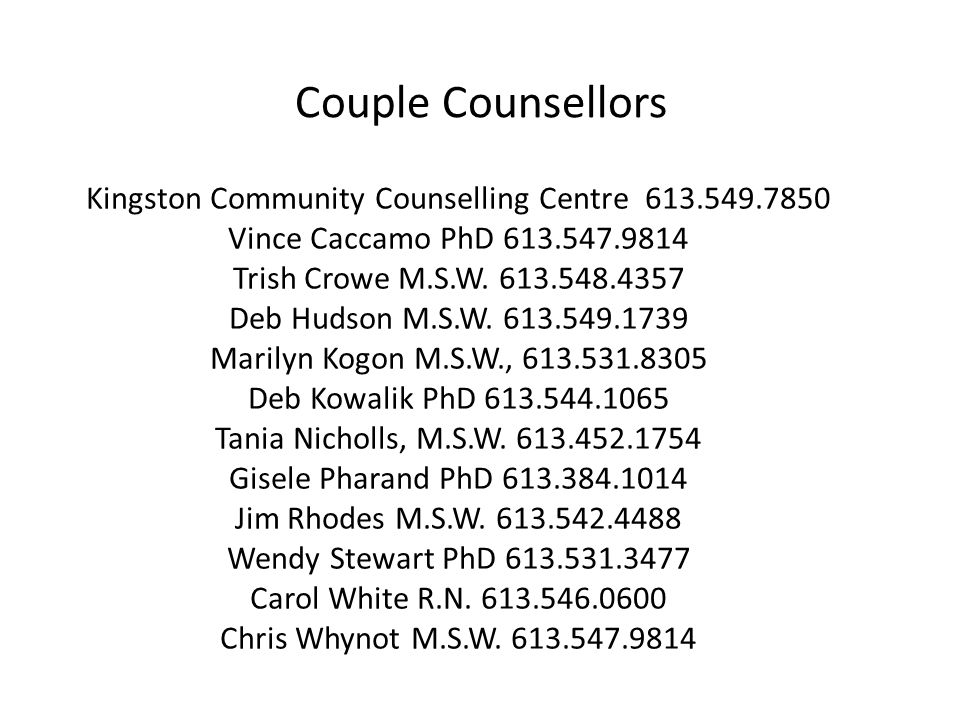 Couple Counsellors Kingston Community Counselling Centre 613.549.7850 Vince Caccamo PhD 613.547.9814 Trish Crowe M.S.W. 613.548.4357 Deb Hudson M.S.W.
