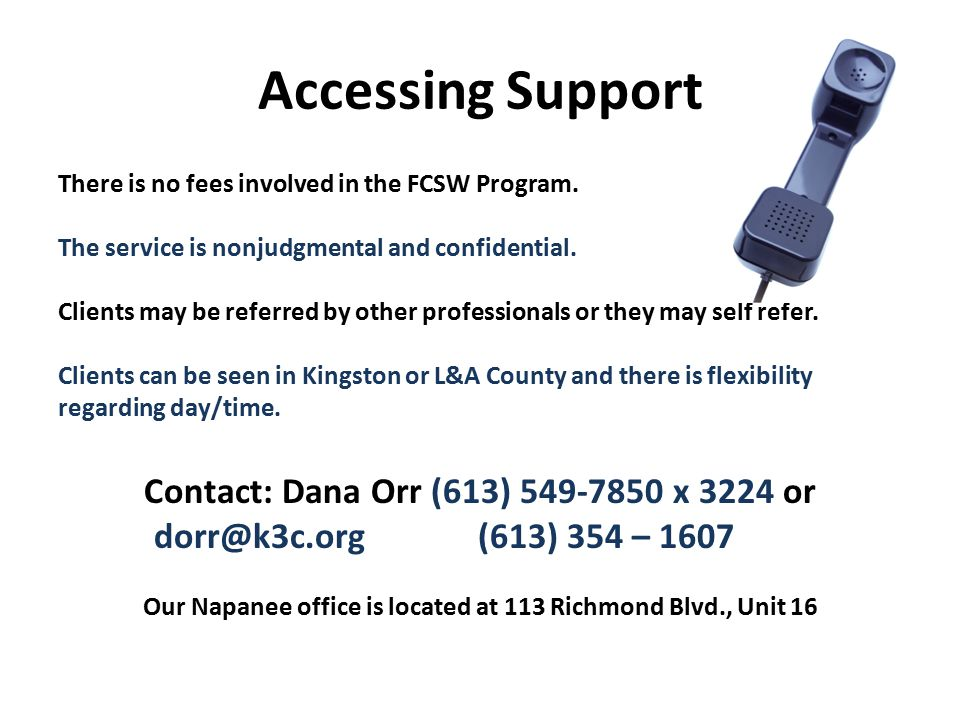 Accessing Support There is no fees involved in the FCSW Program. The service is nonjudgmental and confidential. Clients may be referred by other profe