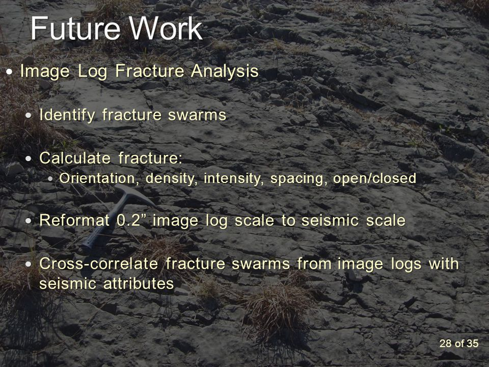 Image Log Fracture Analysis Image Log Fracture Analysis Identify fracture swarms Identify fracture swarms Calculate fracture: Calculate fracture: Orientation, density, intensity, spacing, open/closed Orientation, density, intensity, spacing, open/closed Reformat 0.2 image log scale to seismic scale Reformat 0.2 image log scale to seismic scale Cross-correlate fracture swarms from image logs with seismic attributes Cross-correlate fracture swarms from image logs with seismic attributes 28 of 35