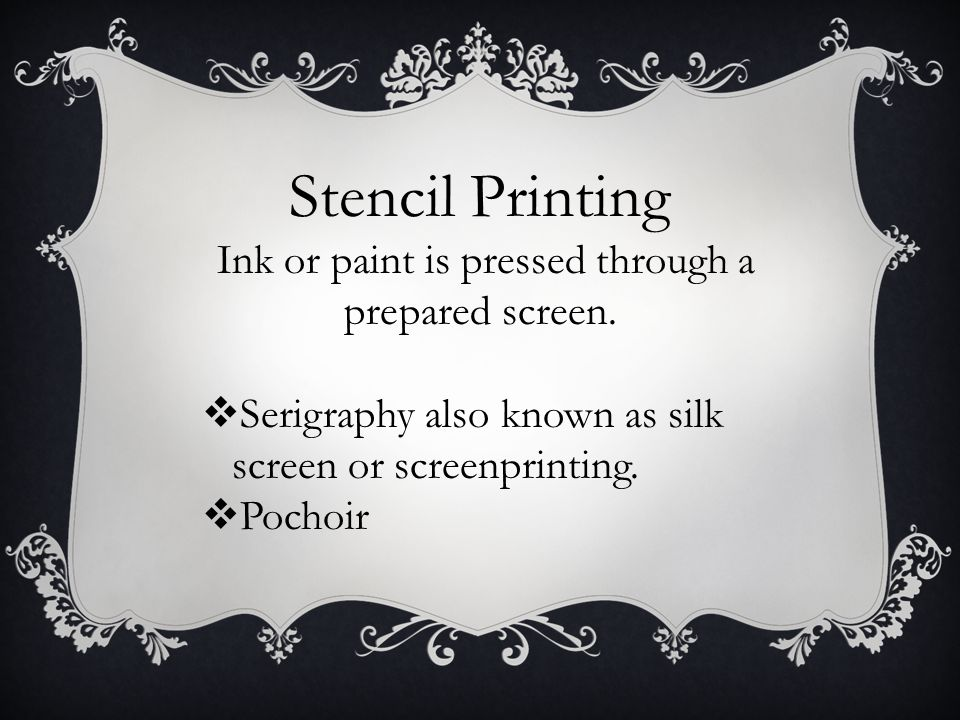 Stencil Printing Ink or paint is pressed through a prepared screen.